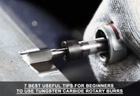 7 Best Useful Tips For Beginners To Use Tungsten Carbide Rotary Burrs