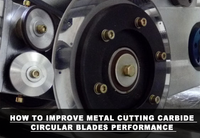 How to Improve metal cutting carbide circular blades performance