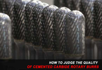 How to Judge the Quality of Cemented Carbide Rotary Burrs